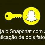 Como proteger o Snapchat e ativar a autenticação de dois fatores de forma simples